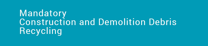 Mandatory Construction and Demolition Debris Recycling